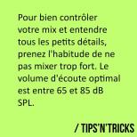 Si vous prenez l'habitude de mixer trop fort -entre 95 et 105dB SPL- vous risquez…
