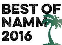 The 10 Hottest Products of Summer NAMM 2016