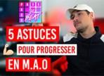 5 astuces pour progresser en MAO