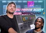 Faire du Travis Scott avec la Maschine+ ?