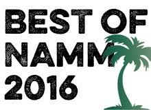 Les 10 produits les plus chauds du Summer NAMM 2016