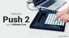 Elephorm Maîtrisez Push 2 - Pour Ableton Live 9.5