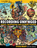 Hal Leonard Sylvia Massy : Recording Unhinged: Creative and Unconventional Music Recording Techniques