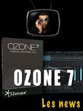Les tutos d'Anto Izotope Ozone 7 : Les nouveautés