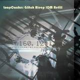 Loop Cache Glitch Bleep IDM Refill