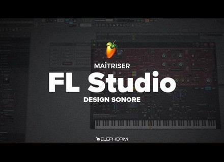 Elephorm Maîtriser FL Studio 12 - Le design sonore