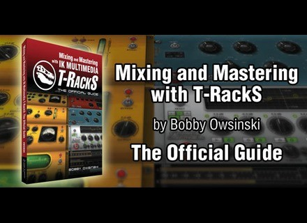IK Multimedia Mixing and Mastering with T-RackS -  The Official Guide