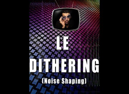 Les tutos d'Anto Le dithering (Noise Shaping)