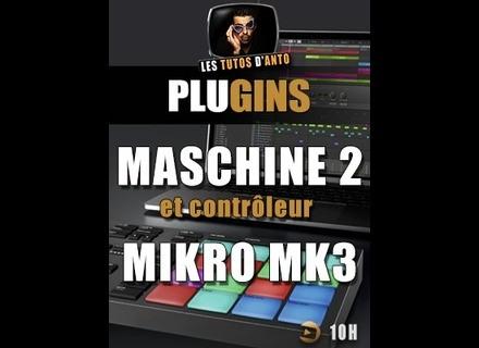 Les tutos d'Anto Maschine 2.8 et Maschine Mikro