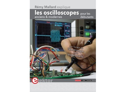 Rémy Mallard Les oscilloscopes anciens & modernes pour les débutants