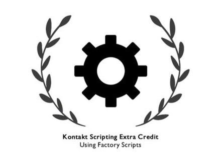 Xtant Audio Kontakt Scripting Extra Credit: Factory Scripts