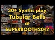30+ Synths play Tubular Bells at SuperBooth 2017