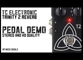 TC Electronic T2 Trinity Reverb Pedal / Stereo & HD Pedal Demo