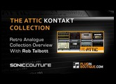 The Attic Kontakt Instrument From SonicCouture - Show & Tell With Rob Talbott