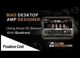 Using BIAS Desktop Amp Designer On Basses - With Producer Quadrant