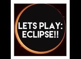 Let's Play: Eclipse!!