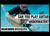 Can You Play Guitar Underwater? Gear Gods Investigates!