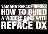 How To Build A Wobble Bass With Reface DX