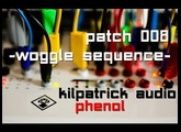 Kilpatrick Audio Phenol // Patch 008 - Woggle Sequence