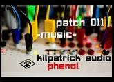 Kilpatrick Audio Phenol // Patch 011 - Music