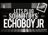 Let's Plug: Soundtoys EchoBoy Jr