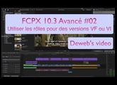 FCPX 10.3 avancé #02 Utiliser les sous-rôles titres VF & VI