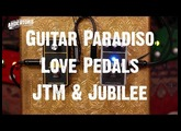Guitar Paradiso - Lovepedals  JTM & Jubilee