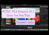 FCPX 10.3 avancé #11 Give me five Tips
