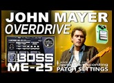 BOSS ME-25 JOHN MAYER Overdrive Tone GUITAR PATCHES [USB Rec].