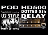 POD HD500 DELAY The Edge U2 style Dotted 8th GUITAR PATCHES