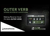 OUTER VERB Spring Reverb Plugin By AudioThing - Creating Vocal FX Builds