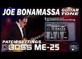 BOSS ME-25 JOE BONAMASSA Distortion sound GUITAR PATCHES