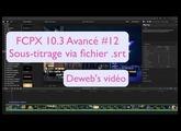 FCPX 10.3 avancé #12. Sous-titrer avec fichier .srt