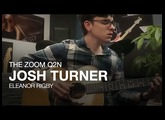"The Zoom Q2n: Josh Turner Performs ""Eleanor Rigby"""