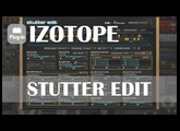 Izotope: Stutter Edit