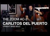 The Zoom AC-2: Carlitos del Puerto on Upright Bass