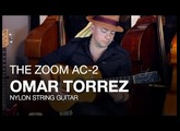 The Zoom AC-2 Acoustic Creator: Omar Torrez on Nylon String Guitar