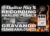 GUITAR RIG 5 Recording ANALOG GUITAR PEDALS direct into USB Interface.