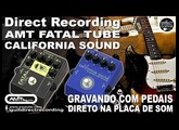 Direct Recording with AMT FATAL TUBE and CALIFORNIA SOUND Guitar Pedals [Overdrive / Distortion].
