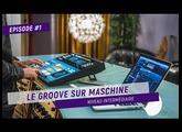 TUTO #1 - LE GROOVE SUR MASCHINE [ENG. SUB]