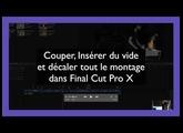 Tuto Final Cut Pro X : Couper, Insérer du vide  et décaler tout le montage