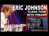BOSS ME-25 ERIC JOHNSON Clean Tone WITH PREAMP [Manhattan Patch].