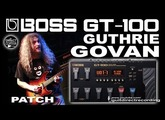BOSS GT-100 GUTHRIE GOVAN Distortion PATCH [USB Recording].