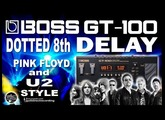 BOSS GT-100 DELAY U2 and Pink Floyd Style DOTTED 8th [Guitar Patches].