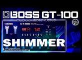 BOSS GT-100 SHIMMER REVERB Effect [ReverBOSSrator] :) Patch Settings.