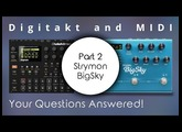 Digitakt and MIDI #02: Working with the Strymon BigSky (Your Questions Answered!)