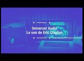 Le son de Eric Clapton avec des plugins Universal Audio