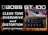 BOSS GT-100 CLEAN Sound, OVERDRIVE (CTL) and DISTORTION (Phrase Loop) Patch Settings.