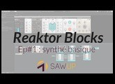Apprendre Reaktor Blocks Ep#1 (SawUp.fr)