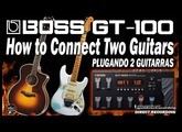 BOSS GT-100 Connecting Two Guitars, ACOUSTIC and ELECTRIC GUITARS [Patch Settings].